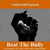 Beat The Bully, Self Hypnosis For Avoiding And Standing Up To Bullies by Anna Thompson