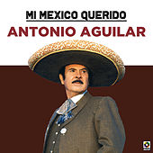Mi Mexico Querido de Antonio Aguilar