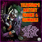 Television's Nastiest Crooks & Criminals by Various Artists