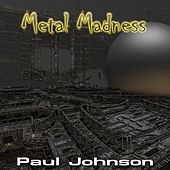 Metal Madness by Paul Johnson
