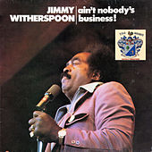 Ain't Nobody's Business ! de Jimmy Witherspoon