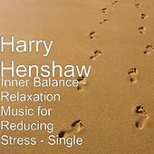 Inner Balance - Relaxation Music for Reducing Stress - Single by Harry Henshaw