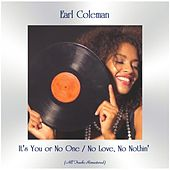 It's You or No One / No Love, No Nothin' (All Tracks Remastered) von Earl Coleman