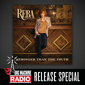 Stronger Than The Truth (Big Machine Radio Release Special) de Reba McEntire