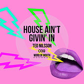 House Ain't Givin' In by Ted Nilsson