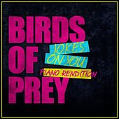 Jokes on You - Birds of Prey (Piano Rendition) by The Blue Notes