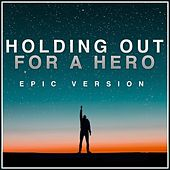 Holding out for a Hero (Epic Version) von L'orchestra Cinematique