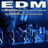 EDM, the #stayhome Session to Stay Save and Pleasure-Up Your Covid19 Corona Virus Quarantine Period (The Best EDM, Electro, Trap, Atm Future Bass and Dirty House) by Various Artists