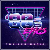 80S Epics - Trailer Music di L'orchestra Cinematique