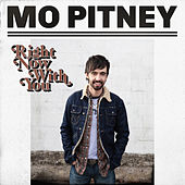 Right Now With You by Mo Pitney