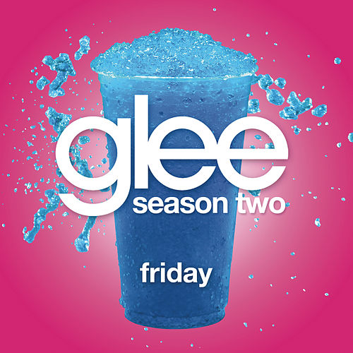 Friday (Glee Cast Version) by Glee Cast