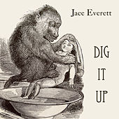 Dig It Up by Jace Everett