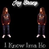 I Know Ima Ho (Remastered) de Jay Brazy