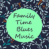 Family Time Blues Music de Various Artists