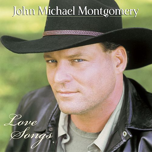 Love Songs by John Michael Montgomery
