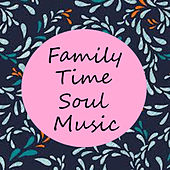 Family Time Soul Music de Various Artists