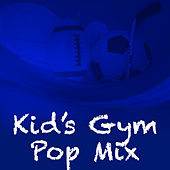 Kid's Gym Pop Mix by Various Artists
