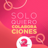 Solo Quiero Colaboraciones Vol. 2 de Various Artists