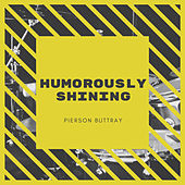 Humorously Shining by Pierson Buttray