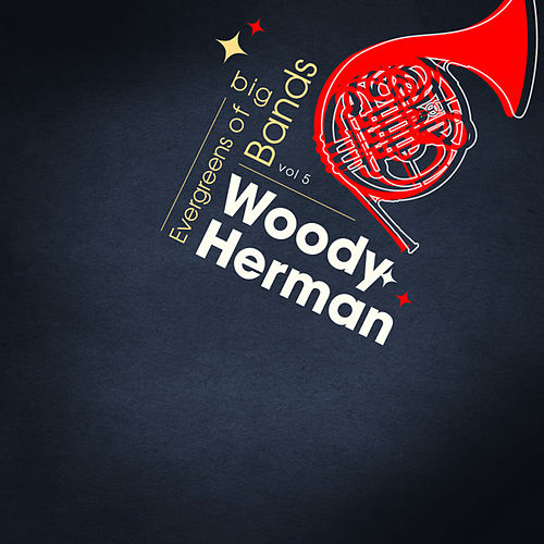 Evergreens Of Big Bands Vol 5 by Woody Herman