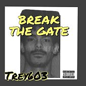Break The Gate van Trey603