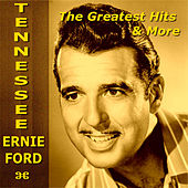 Tennessee Ernie Ford The Greatest Hits & More by Tennessee Ernie Ford