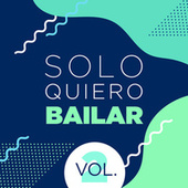 Solo Quiero Bailar Vol. 2 by Various Artists