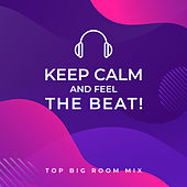 Keep Calm and Feel the Beat! Top Big Room Mix de Various Artists