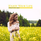 Enjoy Your Life - Positive Day by Various Artists