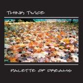 Palette of Dreams von Thinks Twice
