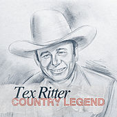 Country Legend - Tex Ritter by Tex Ritter
