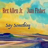 Say Something de Rex Allen, Jr.