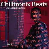 Chilltronix Beats, Vol. 3 (Chill Out Electronic Vibes) de Various Artists