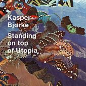 Standing on Top of Utopia von Kasper Bjørke