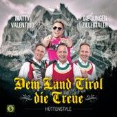 Dem Land Tirol Die Treue (Hüttenstyle) von Matty Valentino
