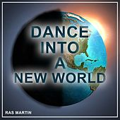 Dance into a New World by Ras Martin