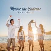 Mueve las Caderas: Ambiente Latino de Various Artists