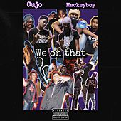 We On That by Cujo