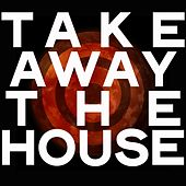 Take Away the House by Various Artists