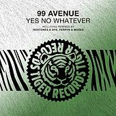 Yes No Whatever by 99 Avenue