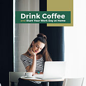 Drink Coffee and Start Your Work Day at Home by Various Artists