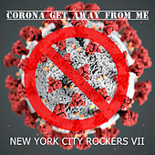 Corona Get Away from Me by New York City Rockers VII