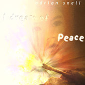 I Dream of Peace by Adrian Snell