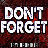 Don't Forget by TryHardNinja