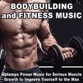 Bodybuilding and Fitness Music (Uptempo Power Music for Serious Muscle Growth to Improve Yourself to the Max) by Pump it Up Motivation Boys