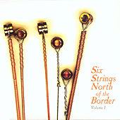 Six Strings North of the Border - Volume 1 by Various Artists