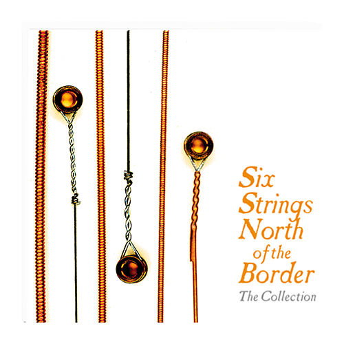 Six Strings North Of The Border The Collection by Various Artists
