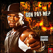 Gon Pay Me? by 50 Cent
