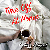 Time Off At Home A Jazz Playlist di Various Artists