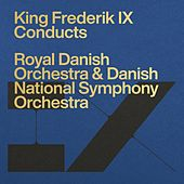 Frederik IX Conducts the Royal Danish Orchestra & Danish National Symphony Orchestra by Frederik IX (King of Denmark)